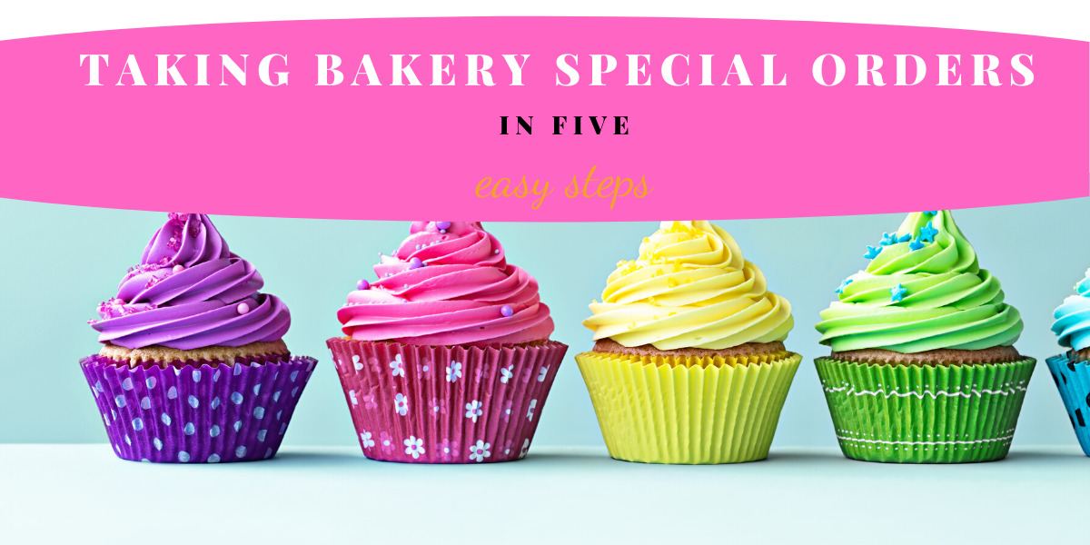 How to take special orders in your bakery in 5 simple steps.