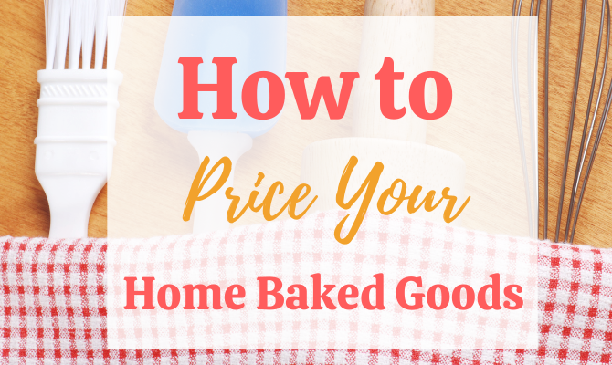 Pricing Baked Goods: How to Do It the Right Way