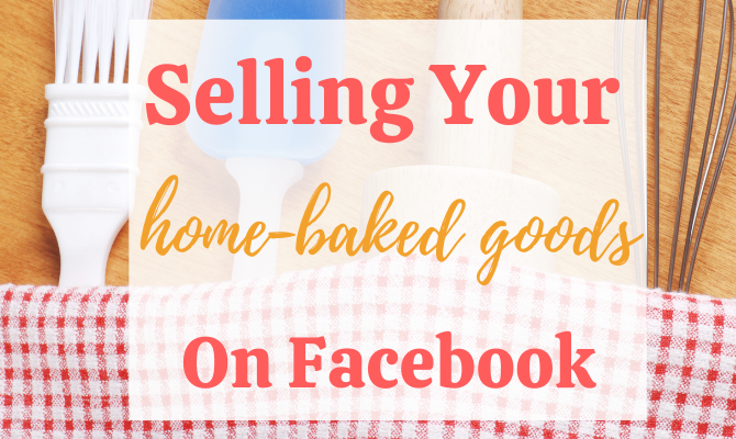 The Completely Legal Way to Sell Home Baked Goods on Facebook