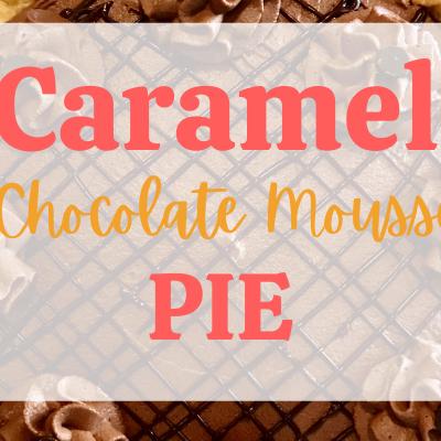 Caramel Chocolate Mousse Pie