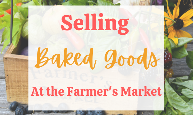 The Complete Guide to Selling Baked Goods at the Farmers Market