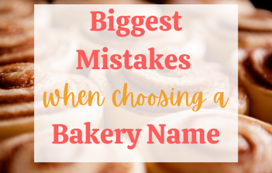 The Biggest Mistake You Can Make When Choosing a Bakery Name